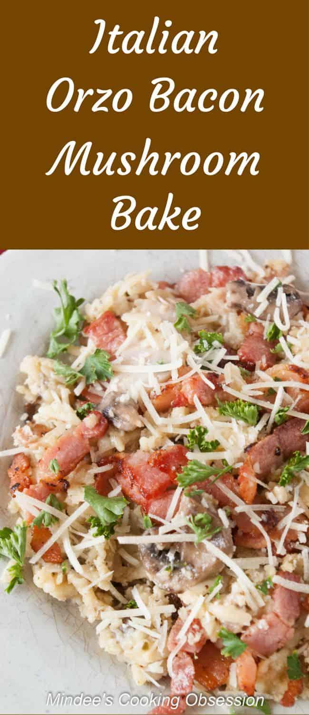 Italian Orzo Bacon Mushroom Bake- Italian orzo bacon mushroom bake is a delicious blend of an italian cheese sauce, orzo, canadian bacon, bacon and mushrooms.