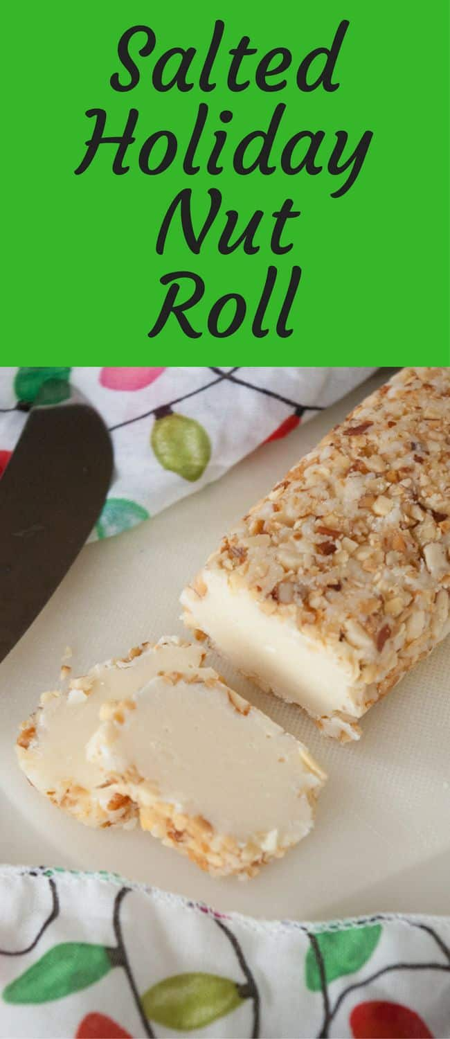 Salted Holiday Nut Roll- Looking for an easy Christmas candy recipe?  This salted holiday nut roll is easy and makes plenty to share with friends and family!
