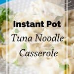 Pinnable image 3 for instant pot tuna noodle casserole.