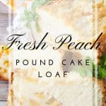 Pinnable image 3 for fresh peach pound cake loaf.